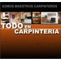Todo En Carpinteria - Llame Y Pida Su Presupuesto Gratis