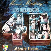 Manolo Monterrey Con Los Melódicos 40 Años De Exitos (1978)