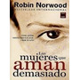 Mujeres Que Aman Demasiado .robin Norwood.. Video