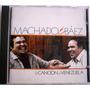 Machado Y Baez, La Cancion De Venezuela. Cd.