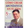 Cómo Crear Abundancia. Camilo Cruz. Audio Libro.