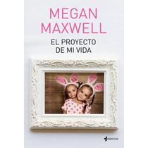 El Proyecto De Mi Vida - Megan Maxwell+obsequio