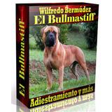 Libro Electrónico El Bullmastiff Adiestramiento Cria Más.