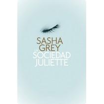 La Sociedad Juliette - Sasha Grey - Libro Digital En Pdf