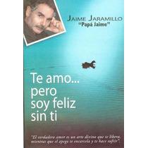 Te Amo Pero Soy Feliz Sin Ti - Jaime Jaramillo - Pdf - Ebook