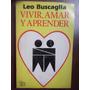 Vivir Amar Y Aprender Leo Buscaglia