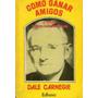 Cómo Ganar Amigos E Influir Sobre Las Personas Dale Carnegie