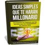 Ideas Simples Que Te Haran Millonario +ingresos-libro Pdf