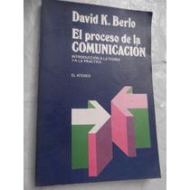 El Proceso De La Comunicacion David K Berlo Teoria Y Practic