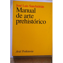 Libro Manual De Arte Prehistórico Jose Luis Sanchidrian