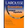 Larousse: Gramática Lengua Española Reglas Y Ejercicios..!