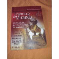 Francisco De Miranda - Protolíder Revolucionario De América.