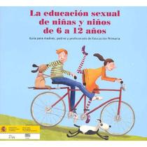 Educación Sexual Para Niñas Y Niños De 6 A 12 Años