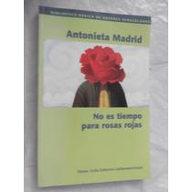 No Es Tiempo Para Rosas Rojas Antonieta Madrid