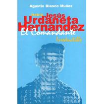 Jesus Urdaneta Hernandez El Comandante Irreductibe