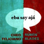 Cd - Rubén Blades & Cheo Feliciano - Eba Say Aja - 2012