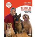 Libro, El Líder De La Manada De César Millán.