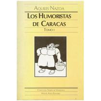 Libro, Los Humoristas De Caracas De Aquiles Nazoa Tomo I.