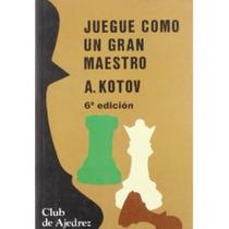 Ajedrez, Juegue Como Un Gran Maestro De Alexander Kotov.